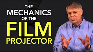 The Mechanics Of The Film Projector