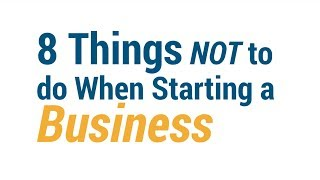 Entrepreneurship HOW TO START A BUSINESS - 8 Things NOT to do