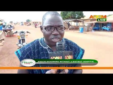 Krachi-Nchumuru without a District Hospital – Nkwa Hia on Adom TV (9-10-20)