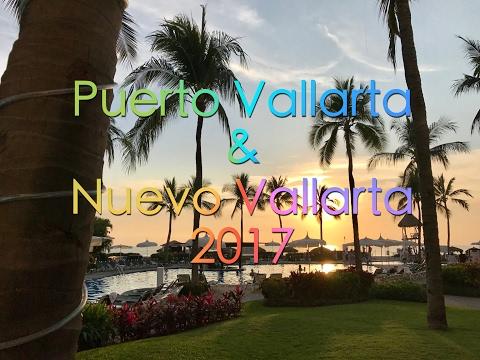 Puerto Vallarta and Nuevo Vallarta Mexico 2017