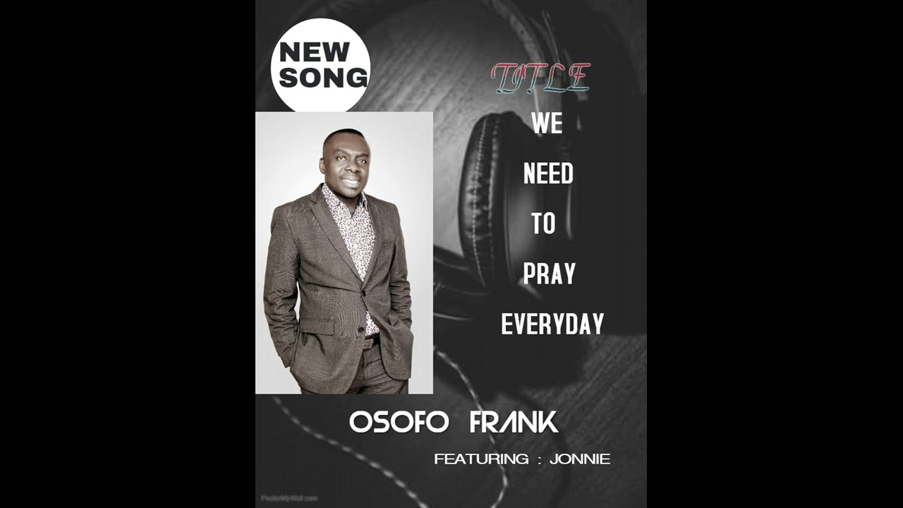 Osofo Frank - WE NEED TO PRAY EVERYDAY - NEW SONG