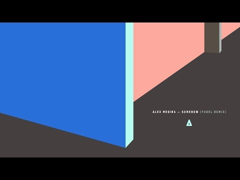 Alex Medina - Somehow (Yodel Kid Remix)