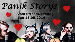 Panik Storys vom Stream, Freitag 13.05.2016 von Pandorya und Gronkh