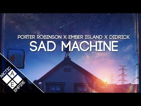 Porter Robinson X Ember Island & Didrick - Sad Machine (Rickie Nolls Remix)   Electronic