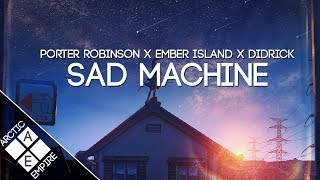 Porter Robinson X Ember Island & Didrick - Sad Machine (Rickie Nolls Remix) | Electronic