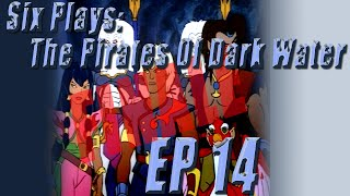 "Six Plays: -The Pirates of Dark Water- ""Over So Soon?"" E14"