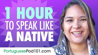 Do You Have 1 Hour? You Can Speak Like a Native Portuguese Speaker