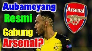 MENGEJUTKAN! Pierre-Emerick Aubameyang Resmi Gabung Klub Arsenal?