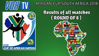 Results of all matches in ROUND of 8 - African Cup South Africa 2018  #1