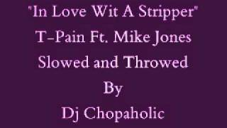T Pain Ft Mike Jones - In Love With A Stripper Slowed and Throwed By Dj Chopaholic