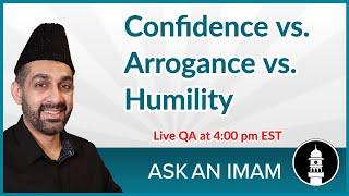 Confidence vs. Arrogance vs. Humility | Ask an Imam