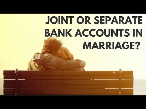 Joint or Separate Bank Accounts in Marriage?