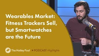 Wearables Market: Fitness Trackers Sell, but Smartwatches are the Future