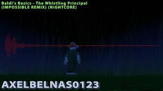 Baldi's Basics - The Whistling Principal (IMPOSSIBLE REMIX) (NIGHTCORE)