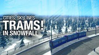 Cities: Skylines: Snowfall — Trams! :D