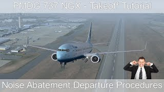 PMDG 737 NGX - REAL BOEING PILOT - Takeoff Tutorial (Noise Abatement Departure Procedures)