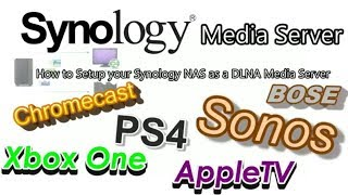 How to Setup a Synology NAS and a Media Server for PS4, Xbox One, Sonos, Bose, Smart TV and more