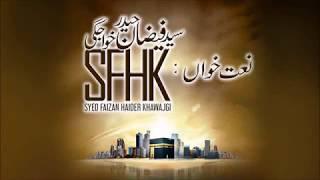 Shahenshah habiba madine diya Naat Sharif By Syed Faizan Haider Khawajgi