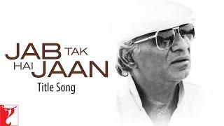 Jab Tak Hai Jaan Title Song | Yash Chopra | Shah Rukh Khan, Katrina, Anushka | A. R. Rahman | Gulzar