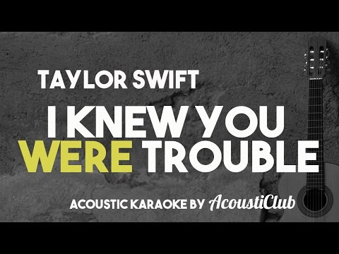 Taylor Swift - I Knew You Were Trouble [Acoustic Karaoke]