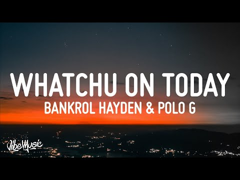 Bankrol Hayden – Whatchu On Today (Lyrics) (feat. Polo G)