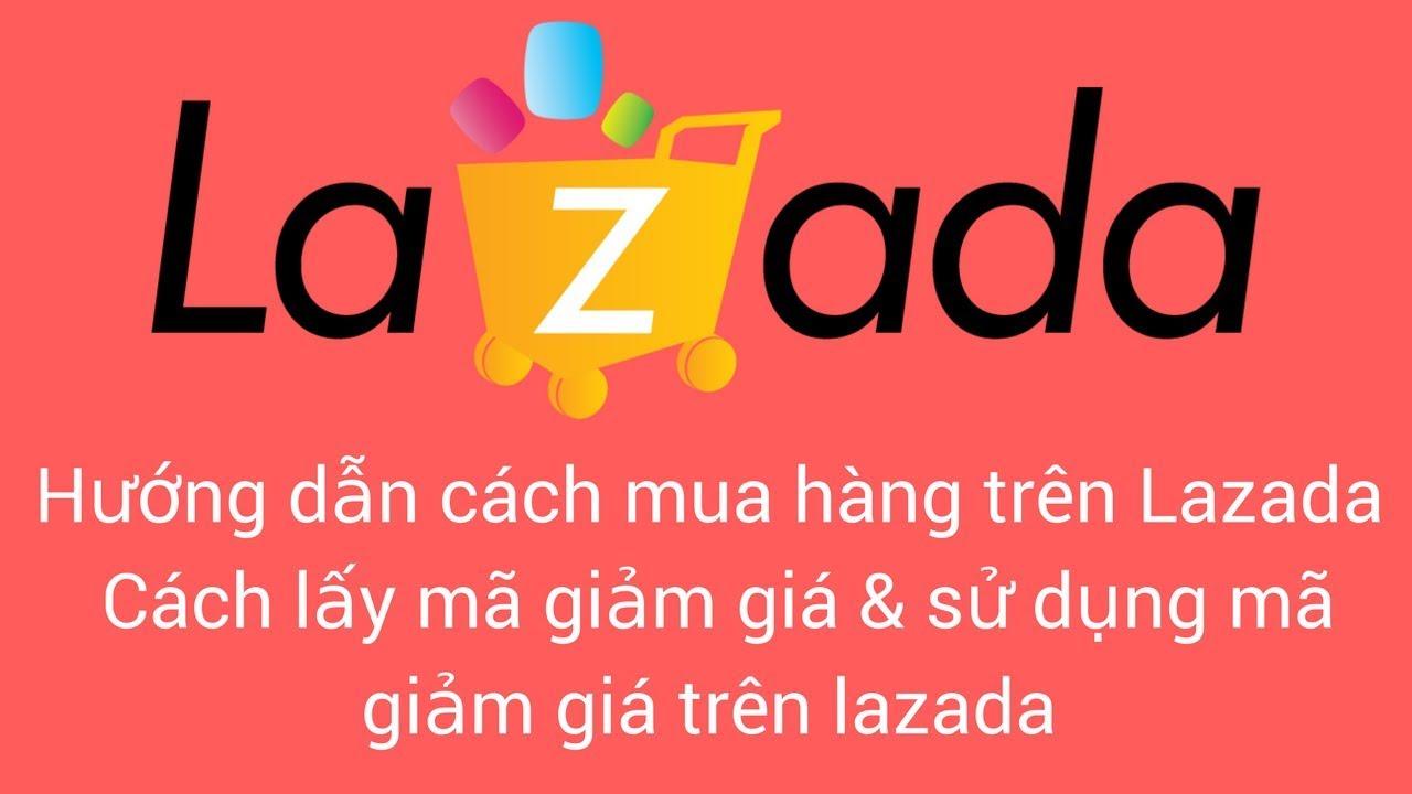 Hướng dẫn cách mua hàng trên Lazada – Cách lấy mã giảm giá lazada