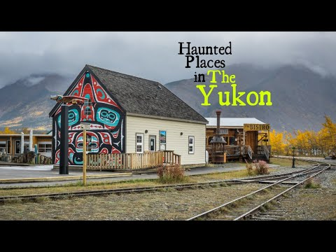 Haunted Places In The Yukon