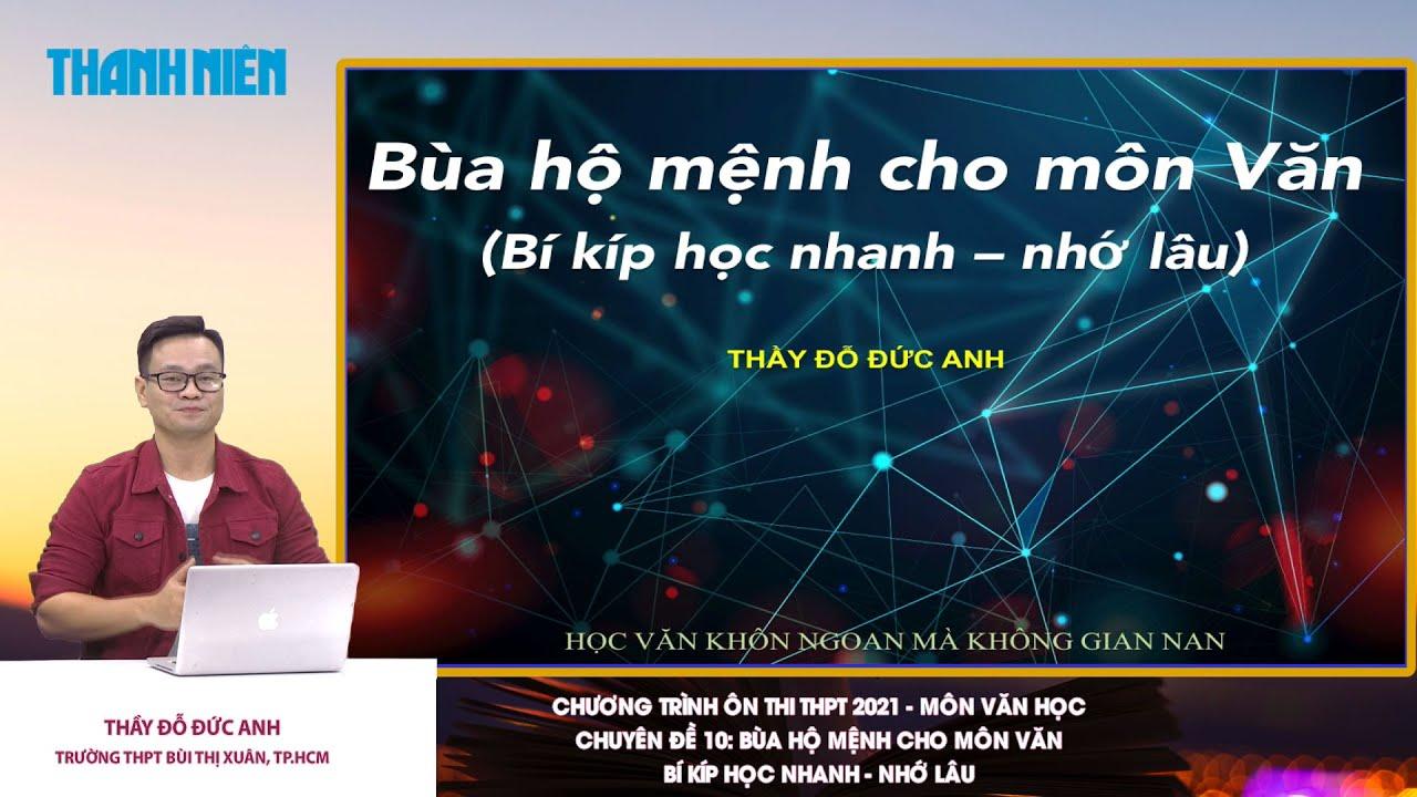 [ÔN THI THPT QUỐC GIA 2021] MÔN VĂN HỌC CĐ 10: Bí kíp học nhanh - nhớ lâu