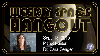Weekly Space Hangout - Sept 18, 2015: Planet Hunter Prof. Sara Seager