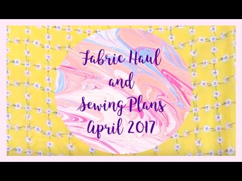 Fabric Haul and Sewing Plans: April 2017