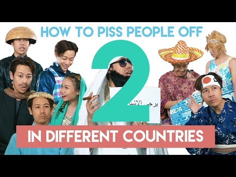 How To Piss People Off in Different Countries Part 2