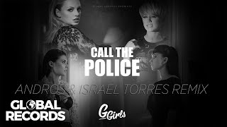 G Girls - Call The Police | Andros & Israel Torres Remix