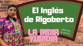 El inglés de Rigoberto  -- La india Yuridia