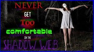 Never Get Too Comfortable Shadow Web