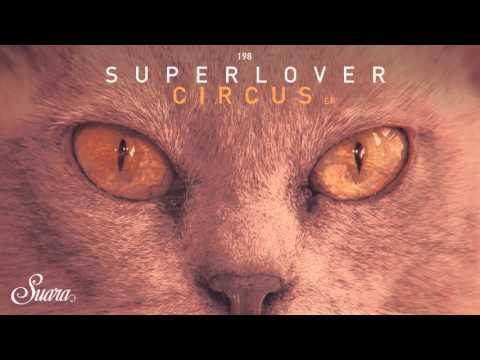 Superlover - Circus (Original Mix) [Suara]
