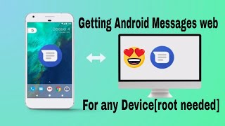 Getting Android Messages web for any Device[root needed]- Latest Android P features