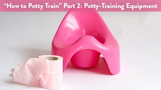 """how To Potty Train"" Part 2: Essential Potty-training Equipment 