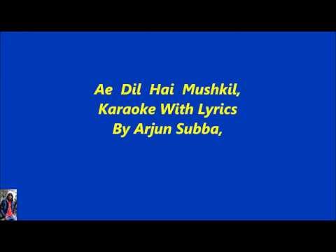 Ae Dil Hai Mushkil,,, Karaoke With Lyrics By Arjun Subba, thumbnail
