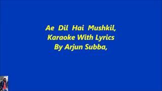 Ae Dil Hai Mushkil,,, Karaoke With Lyrics By Arjun Subba,