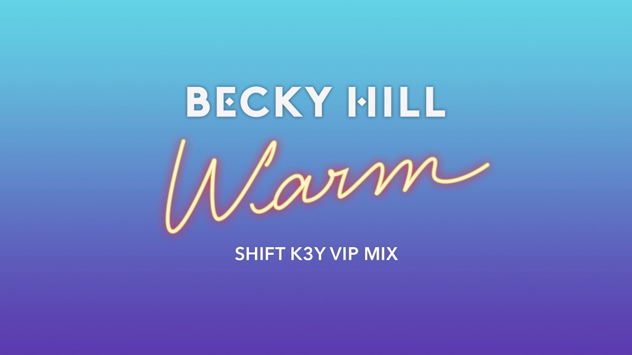Becky Hill - Warm (Shift K3y VIP Mix)
