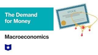 The Demand for Money | Macroeconomics