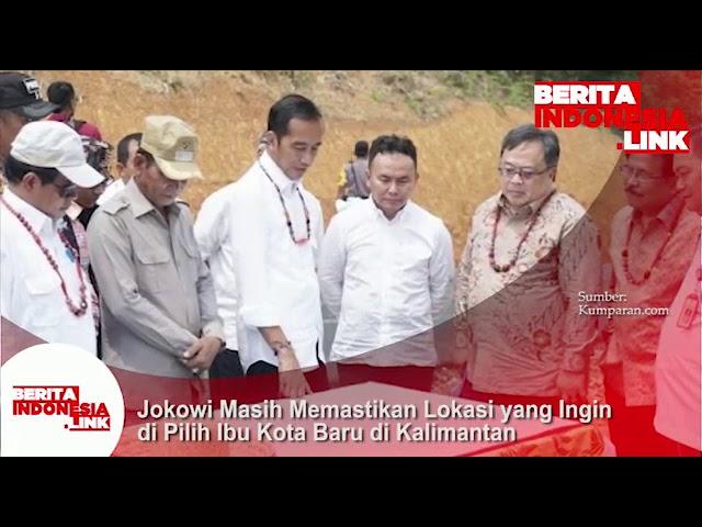 Presiden Jokowi masih akan memastikan  lokasi yg ingin dipilih sebagai Ibukota baru di Kalimantan.