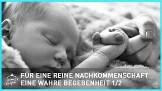 Für eine reine Nachkommenschaft - Eine wahre Begebenheit 1/2 | Stimme des Kalifen