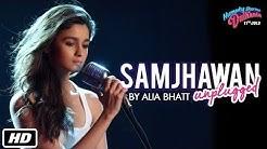 Samjhawan Unplugged   Humpty Sharma Ki Dulhania   Singer: Alia Bhatt