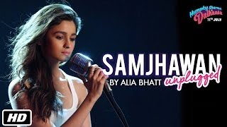 Repeat youtube video Samjhawan Unplugged | Humpty Sharma Ki Dulhania | Singer: Alia Bhatt