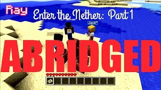 Let's Play Minecraft Episode 6: Enter the Nether Part 1 - Abridged