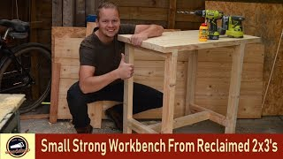 Small and Strong WORKBENCH From Reclaimed cls 2x3's #12