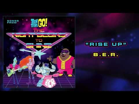 RISE UP (Full Song) | B.E.R. | Teen Titans Go!: The Night Begins To Shine Special