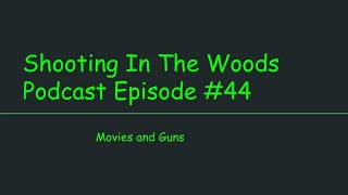 Movies & Guns !!!!!!!! The Shooting In The Woods Podcast Episode #44