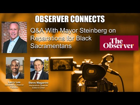 Mayor Steinberg on Reparations for Black Sacramentans Full Q&A